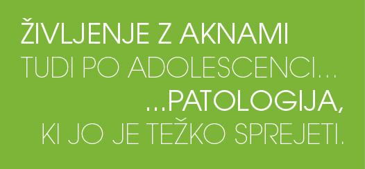 Življenje z aknami tudi po adolescenci... ...patologija, ki jo je težko sprejeti.